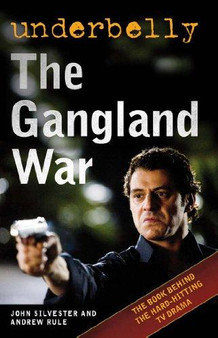 Underbelly The Gangland War - John Silvester and Andrew Rule