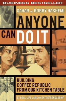 Anyone Can Do It: Building Coffee Republic from Our Kitchen Table - 57 Real-Life Laws on Entrepreneurship by Sahar Hashemi