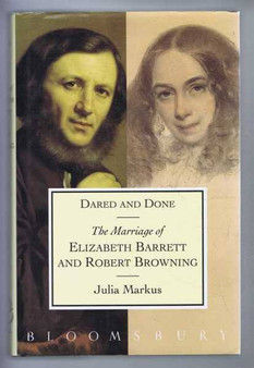 Dared and Done: The Marriage of Elizabeth Barrett and Robert Browning - Julia Markus (Hardcover)
