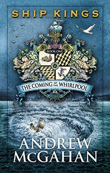 Ship Kings The coming of the Whirlpool - Andrew Mcgahan (Hardcover)