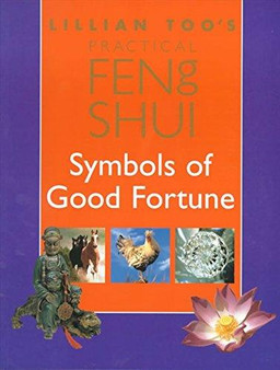 Lillian Too's Practical Feng Shui Symbols of Good Fortune