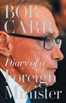 Diary Of A Foreign Minister  Bob Carr