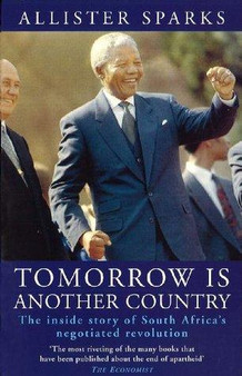 Tomorrow Is Another Country  Allister Sparks