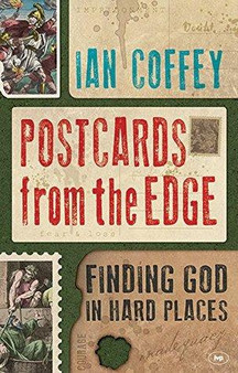 Postcards from the Edge: Finding God in  hard Places - Ian Coffey