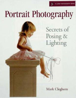 Portrait Photography : Secrets of Posing and Lighting By Mark Cleghorn