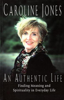 An Authentic Life  Finding Meaning and Spirituality in Everyday Life  Caroline Jones