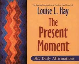 The  Present Moment - Louise L.Hay