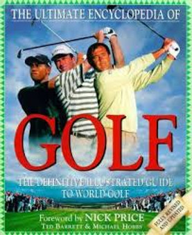 The Ultimate Encylopedia of Golf: Ted Barret & Michael Hobbs