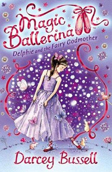 Delphie and the Fairy Godmother Magic Ballerina   Darcet Bussell