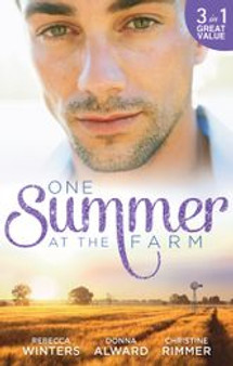 3 In 1 Great Value: One Summer At The Farm  Rebecca Winters  Donna Alward  Christine Rimmer