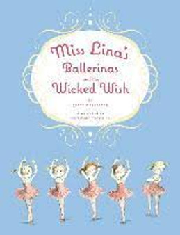 Miss Lina's Ballerinas and the Wicked Wish Grace Maccarone Hardcover