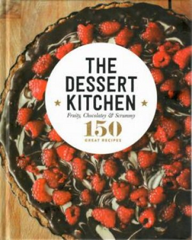 The Dessert Kitchen 150 great recipes - Hardcover