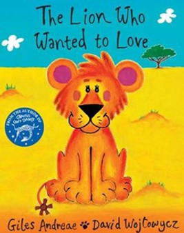 The Lion Who Wanted to Love-Giles Anderson & David Wojtowycz