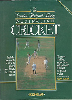 The Completed Illustrated History Of Australian Cricket - Jack Pollard (Hard Cover)