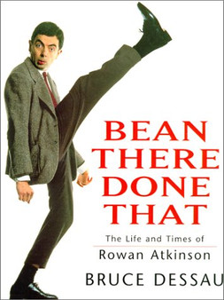 Bean There Done That: The Life And Times Of Rowan Atkinson - Bruce Dessau (Hard Cover)