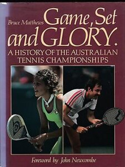 Game,Set And Glory: A History of the Australian Tennis Championships - Bruce Matthews(Hard Cover)