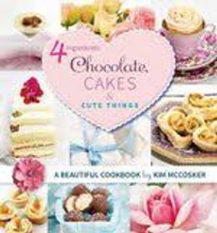 4 Ingredients  Chocolate Cakes & Cute Things  Kim McCosker