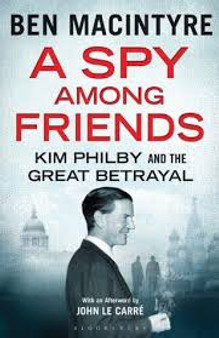 A Spy Among Friends Kim Philby and The Great Betrayal  Ben Macintyre