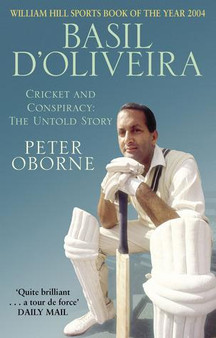 Basil D'Oliveira: Cricket and Conspiracy - The Untold Story - Peter Oborne