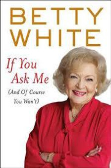 If You Ask Me - Betty White