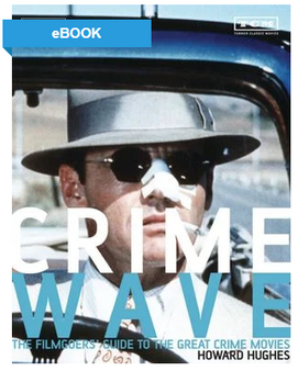 Crime Wave: The Filmgoers' Guide to the Great Crime Movies - Howard Hughes