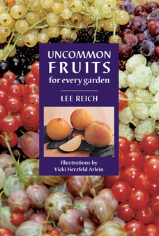 Uncommon Fruits for every garden - Lee Reich and illustrated by Vicki Herzfeld Arlein