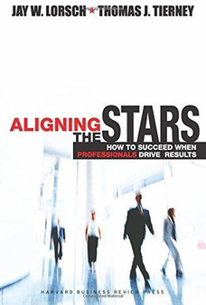 Aligning the Stars  Jay W. Lorsch and Thomas J. Tierney