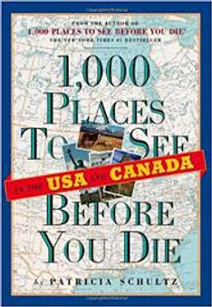 1,000 Places To See in the USA and Canada before You Die  Patricia Schultz