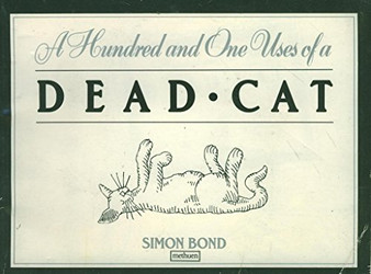 A Hundred and One Uses of a Dead Cat - Simon Bond