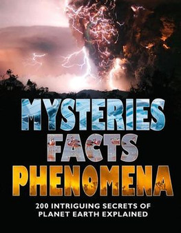 Mysteries, Facts, Phenomena: 200 Intriguing Secrets of Planet Earth Explained (Hardcover)