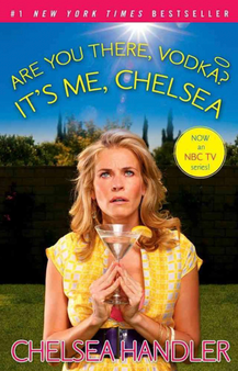 Are you there, Vodka? It's me, Chelsea - Chelsea Handler