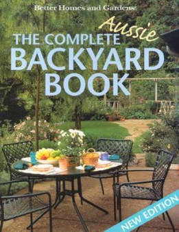 The Complete Aussie Backyard Book - Better Homes and Gardens