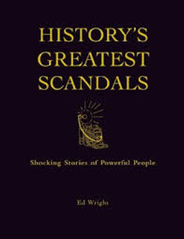 History's Greatest Scandals - Ed Wright