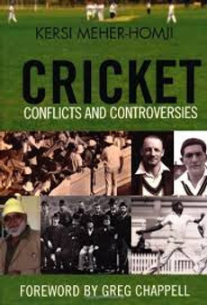 Cricket  Conflicts and Controversies  Kersi Meher-Homji
