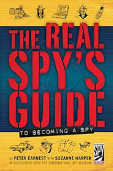 The Real Spy's Guide To Becoming A Spy  Peter Earnest with Suzanne Harper