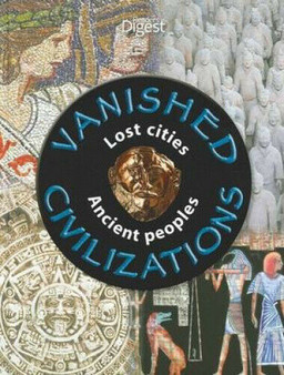 Vanished Civilizations: Lost Cities Ancient Peoples Readers Digest Revised Ed (Hard Cover)