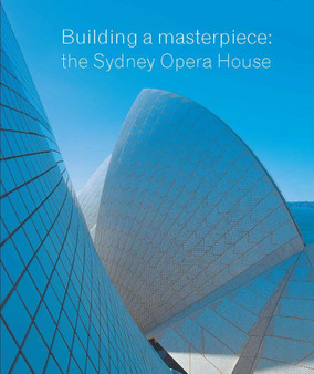 Building a Masterpiece: The Sydney Opera House (Hardcover) - Anne Watson