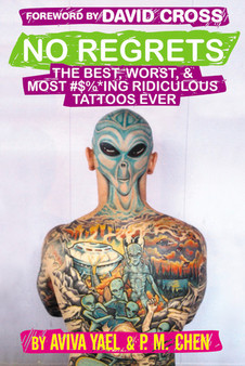 No Regrets: The Best, Worst, & Most #$%*ing Ridiculous Tattoos Ever - Aviva Yael, P.M. Chen