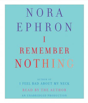 I Remember Nothing: and Other reflections - Nora Ephron