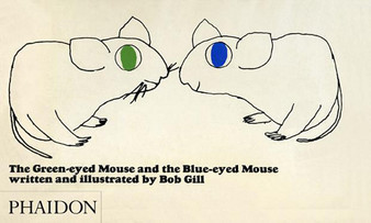 The Green-Eyed Mouse And The Blue-Eyed Mouse - Bob Gill (Hard Cover)