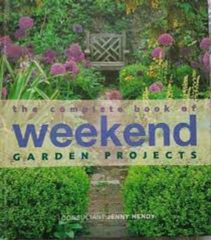 The Complete Book of Weekend Garden Projects  Jenny Hendy