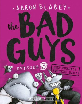 The Bad Guys: Episode 3 The Furball Strikes Back - Aaron Blabey