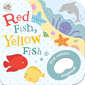 Red Fish, Yellow Fish  First Colours Playbook (Board Book)