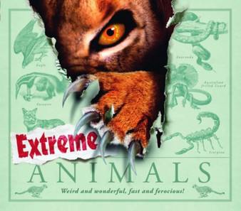 Extreme Animals Weird, Wonderful and Ferocious
