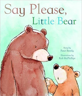 """Say Please Little Bear"" - Peter Bently (Hard Cover)"