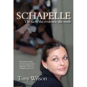 Schapelle: The Facts, The evidence, The Truth - Tony Wilson