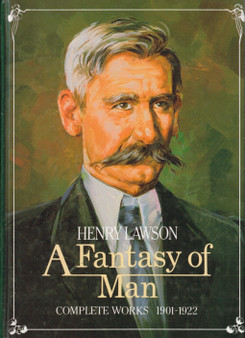 A Fantasy of Man: Complete Work 1901-1922 -Henry Lawson (Hardcover)