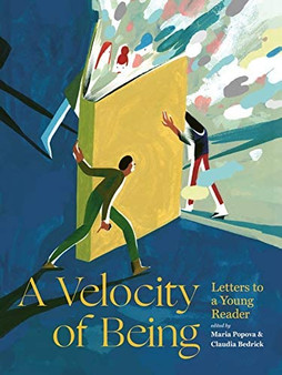 A Velocity Of Being: A Letters to a Young Reader - Maria Popova & Claudia Bedrick