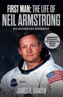 First Man: The Life Of Neil Armstrong - James R. Hansen