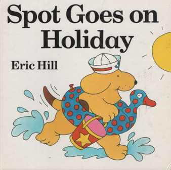Spot Goes On Holiday - Eric Hill (Hard Cover)